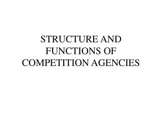 STRUCTURE AND FUNCTIONS OF COMPETITION AGENCIES