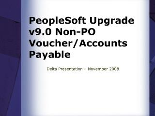 PeopleSoft Upgrade v9.0 Non-PO Voucher/Accounts Payable
