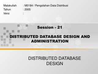 Session - 21 DISTRIBUTED DATABASE DESIGN AND ADMINISTRATION