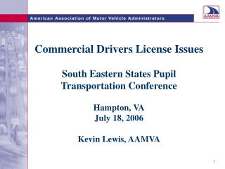 Commercial Drivers License Issues South Eastern States Pupil Transportation Conference Hampton, VA July 18, 2006 Kevin L