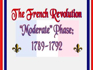 "The French Revolution ""Moderate""  Phase: 1789-1792"