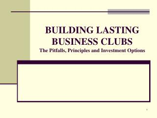 BUILDING LASTING BUSINESS CLUBS The Pitfalls, Principles and Investment Options