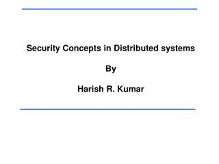 Security Concepts in Distributed systems By Harish R. Kumar