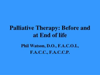 Palliative  Therapy: Before  and at End of life