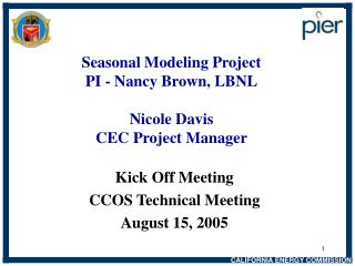 Seasonal Modeling Project PI - Nancy Brown, LBNL Nicole Davis CEC Project Manager