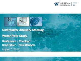 Community Advisory Meeting Water Rate Study Habib Isaac – Principal Greg Tobler – Task Manager August 7, 2012