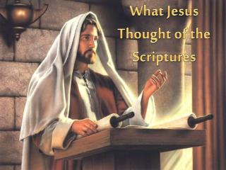 What Jesus Thought of the Scriptures