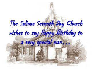 The Salinas Seventh Day Church wishes to say Happy Birthday to a very special man…