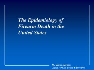 The Epidemiology of Firearm Death in the  United States