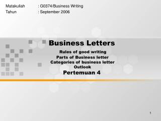 Business Letters Rules of good writing  Parts of Business letter  Categories of business letter  Outlook Pertemuan 4