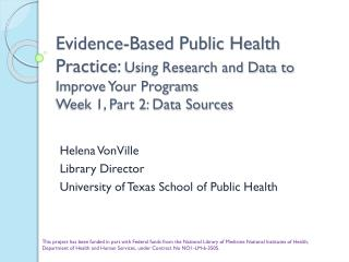 Evidence-Based Public Health Practice: Using Research and Data to Improve Your Programs Week 1, Part 2: Data Sources
