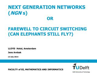 NEXT GENERATION NETWORKS ( NGN  s) 				OR  FAREWELL TO CIRCUIT SWITCHING (CAN ELEPHANTS STILL FLY?)