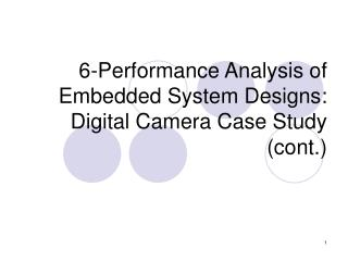 6-Performance Analysis of Embedded System Designs: Digital Camera Case Study (cont.)