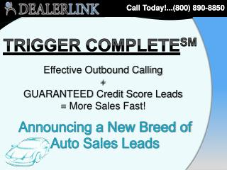 Effective Outbound Calling + GUARANTEED Credit Score Leads = More Sales Fast!