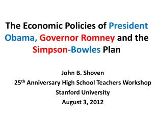 The Economic Policies of  President Obama,  Governor Romney  and the  Simpson -Bowles  Plan