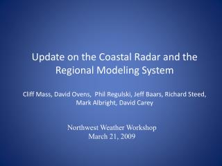 Update on the Coastal Radar and the Regional Modeling System Cliff Mass, David Ovens,  Phil Regulski, Jeff Baars, Richa