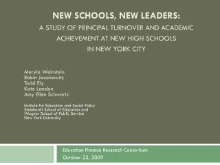 NEW SCHOOLS, NEW LEADERS: A STUDY OF PRINCIPAL TURNOVER AND ACADEMIC ACHIEVEMENT AT NEW HIGH SCHOOLS  IN NEW YORK CITY