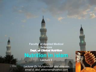 Faculty  of Applied Medical Sciences Dept. of Clinical Nutrition Nutrition in  islam Lecture 2 Lecturer Dr. Muhammad   a
