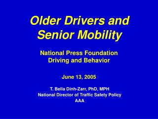 Older Drivers and Senior Mobility National Press Foundation Driving and Behavior June 13, 2005