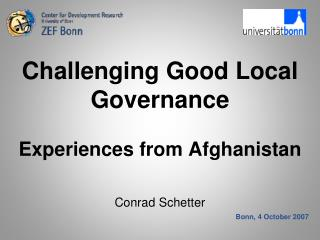Challenging Good Local Governance  Experiences from Afghanistan Conrad Schetter
