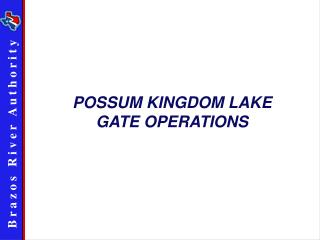 POSSUM KINGDOM LAKE GATE OPERATIONS