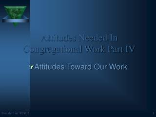 Attitudes Needed In Congregational Work Part IV
