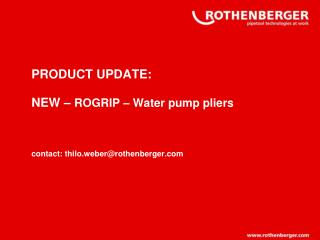 PRODUCT UPDATE: NEW –  ROGRIP – Water pump pliers contact: thilo.weber@rothenberger.com