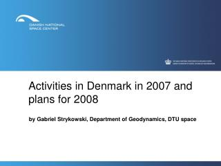 Activities in Denmark in 2007 and plans for 2008