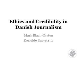Ethics and Credibility in Danish Journalism