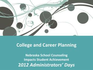 College and Career Planning Nebraska School Counseling Impacts Student Achievement 2 012 Administrators' Days