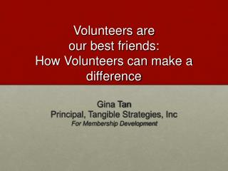 Volunteers are  our best friends:  How Volunteers can make a difference