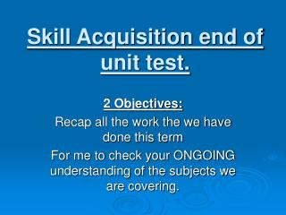 Skill Acquisition end of unit test.