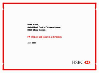 David Bloom,  Global Head, Foreign Exchange Strategy  HSBC Global Markets FX winners and losers in a downturn  April 20