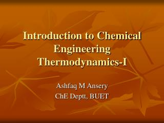 Introduction to Chemical Engineering Thermodynamics-I