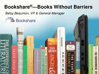 Bookshare ® —Books Without Barriers