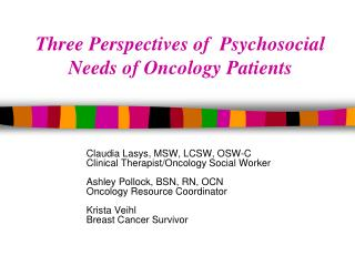 Claudia Lasys, MSW, LCSW, OSW-C Clinical Therapist/Oncology Social Worker Ashley Pollock, BSN, RN, OCN  Oncology Resourc
