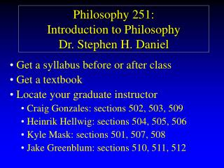 Philosophy 251: Introduction to Philosophy Dr. Stephen H. Daniel