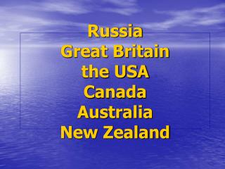 Russia Great Britain the USA Canada Australia New Zealand