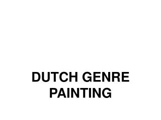 DUTCH GENRE PAINTING