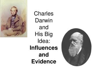 Charles Darwin  and  His Big  Idea:  Influences and Evidence