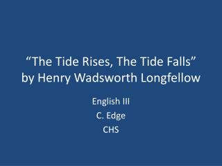 """The Tide Rises, The Tide Falls"" by Henry Wadsworth Longfellow"