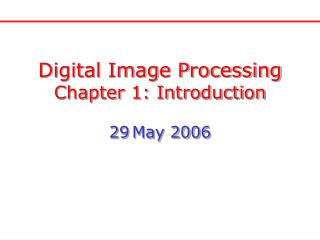 Digital Image Processing Chapter 1: Introduction 29 May 2006