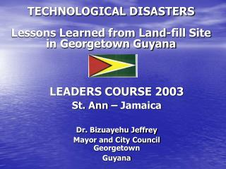 TECHNOLOGICAL DISASTERS Lessons Learned from Land-fill Site in Georgetown Guyana