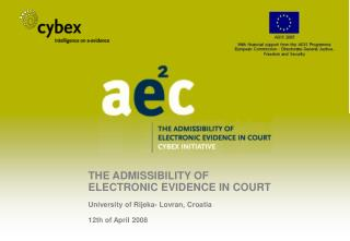 THE ADMISSIBILITY OF  ELECTRONIC EVIDENCE IN COURT University of Rijeka- Lovran, Croatia 12th of April 2008