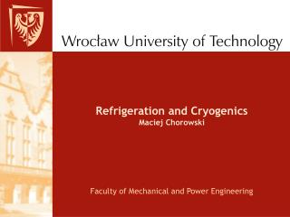 Refrigeration and Cryogenics Maciej Chorowski