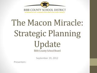 The Macon Miracle:  Strategic Planning Update Bibb County School Board