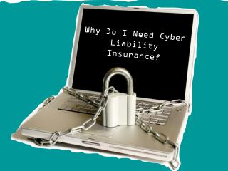 Why Do I Need Cyber Liability Insurance?