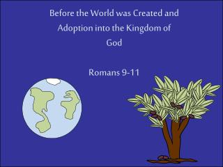 Before the World was Created and Adoption into the Kingdom of God Romans 9-11