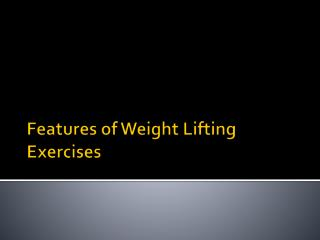Features of Weight Lifting Exercises