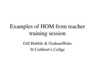 Examples of HOM from teacher training session